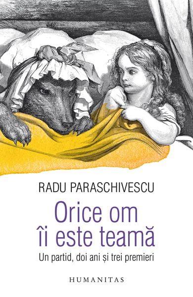 Radu Paraschivescu, Orice om îi este teamă. Un partid, trei ani și doi premieri
